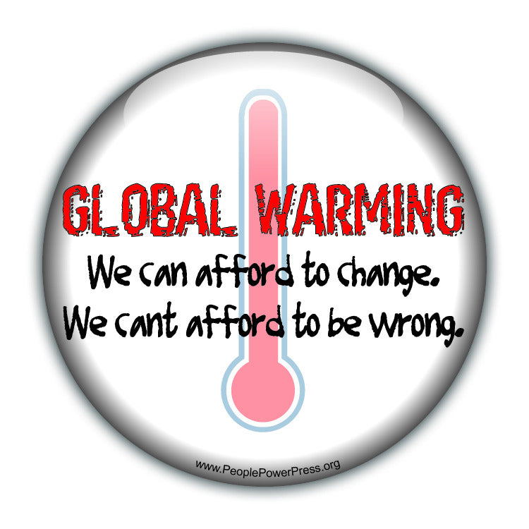 GLOBAL WARMING: We Can Afford To Change. We Cant Afford To Be Wrong. - White - Environmental Button