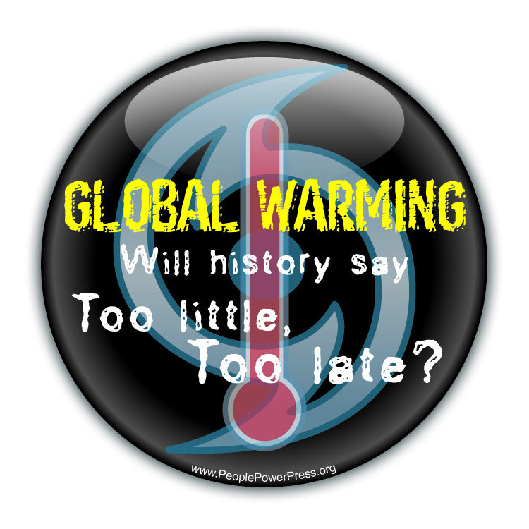 GLOBAL WARMING: Will History Say Too Little Too Late? - Black - Environmental Button