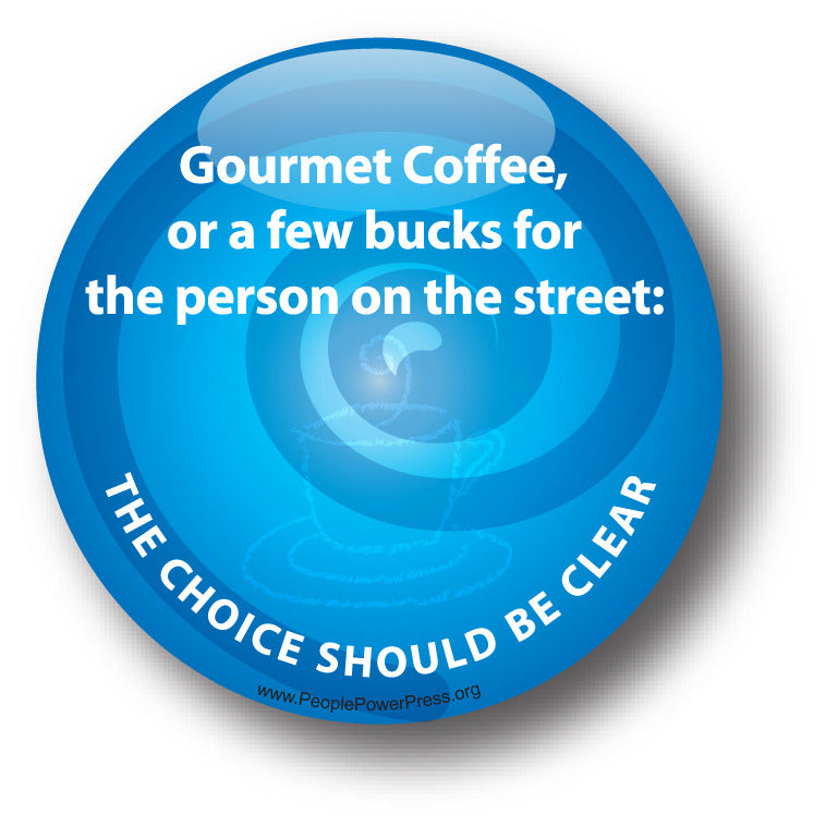 Gourmet Coffee, or a few bucks for the person on the street: THE CHOICE SHOULD BE CLEAR - Poverty Button