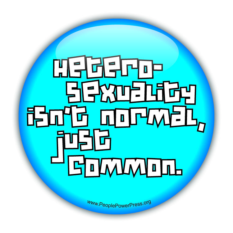 Heterosexuality Isnt Normal Just Common - Queer Button