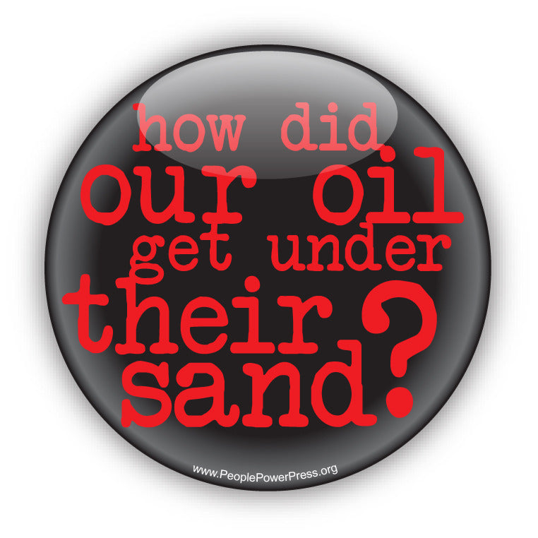 How Did Our Oil Get Under Their Sand? -  Anti-Corporate Design