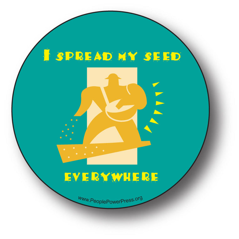 I Spread My Seed Everywhere