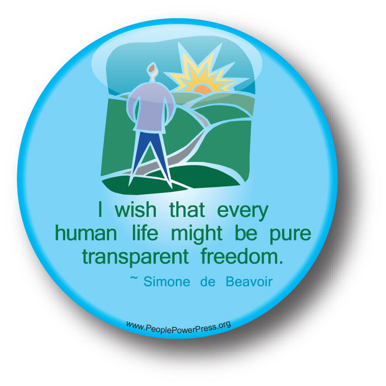 I Wish That Every Human Life Might Be Pure Transparent Freedom - Simone de Beavoir - Civil Rights Button