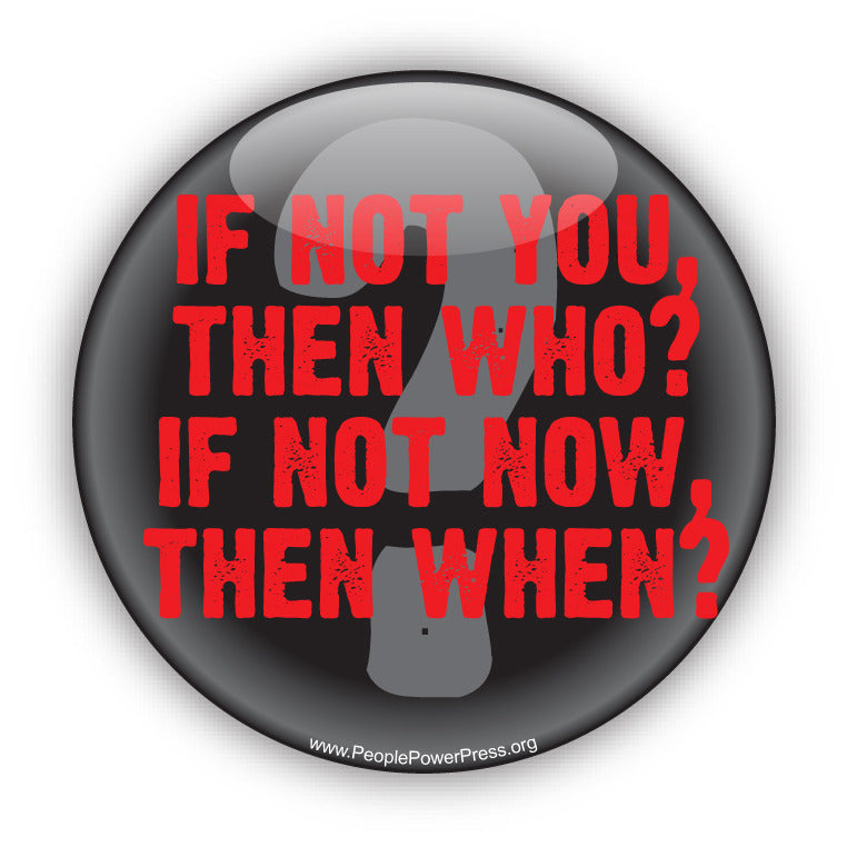 If Not You, Then Who? If Not Now, Then When? - Black - Civil Rights Button