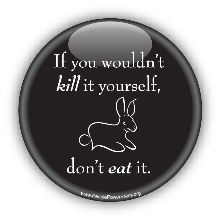 If You Wouldn't Kill It Yourself, Dont Eat It - Vegetarian Button