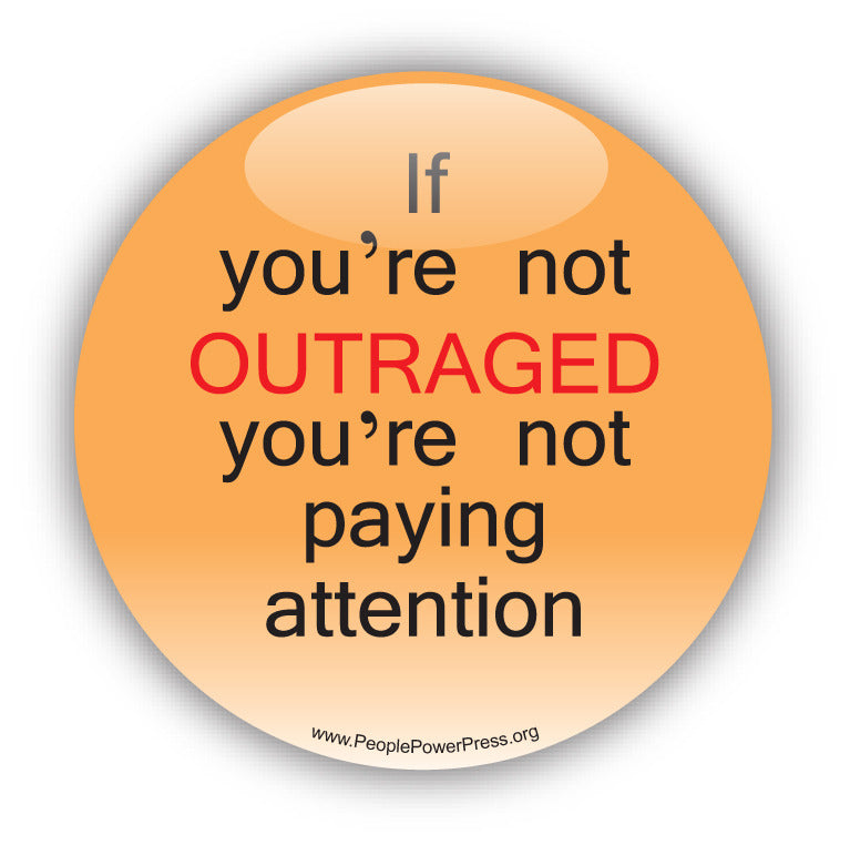 If You're Not OUTRAGED You're Not Paying Attention - Civil Rights Button Design