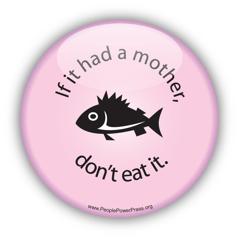 If it had a Mother don't eat it! - Fish - Pink