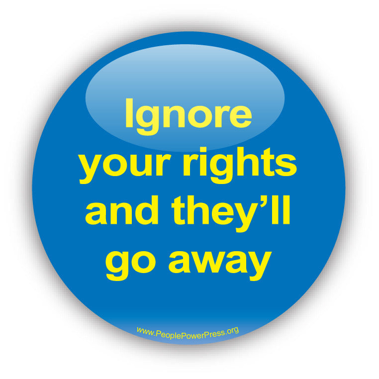 Ignore Your Rights And They'll Go Away - Civil Rights Button