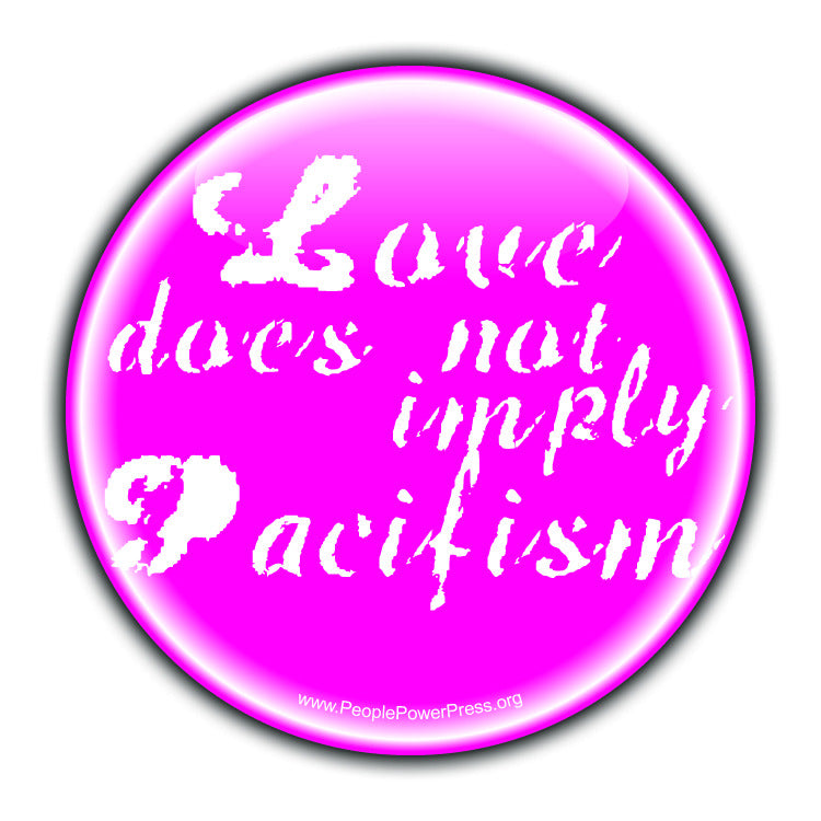Love Does Not Imply Pacifism - White - Civil Rights Button
