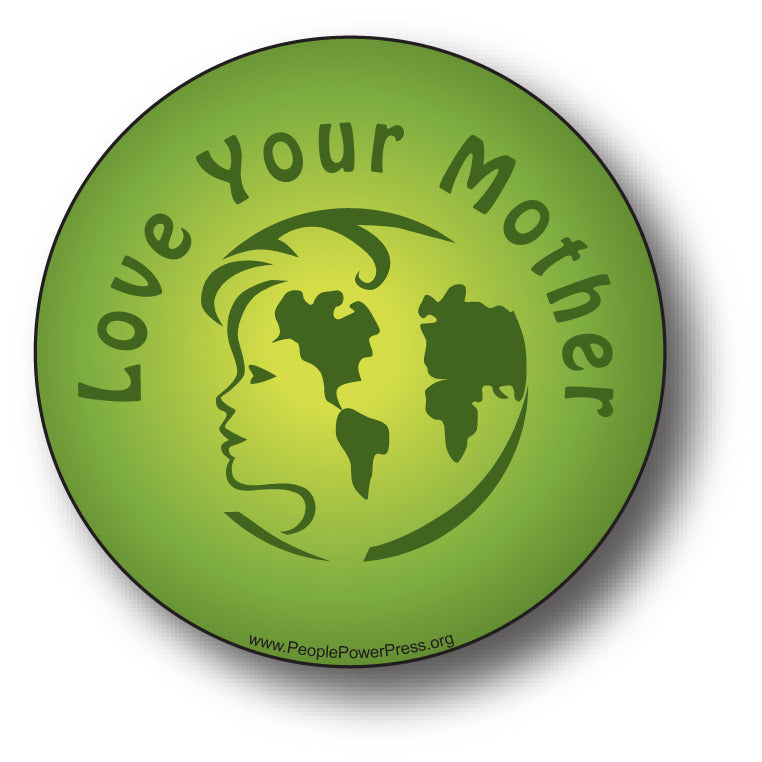 Love Your Mother - Green - Enviromental Button