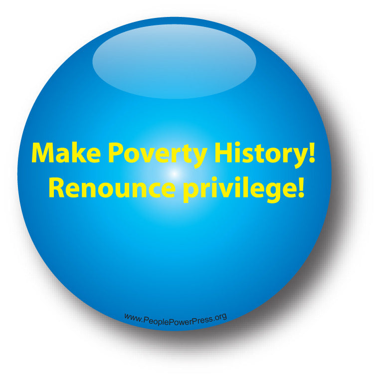 Make Poverty History! Renounce Privilege! - Poverty Button
