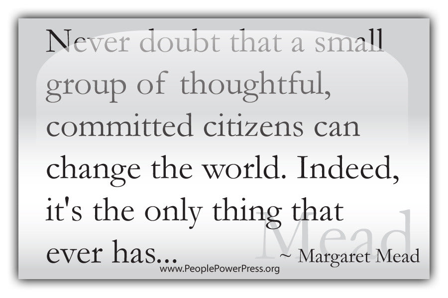 Margaret Mead Quote - Never doubt that a small group of thoughtful committed citizens... - White