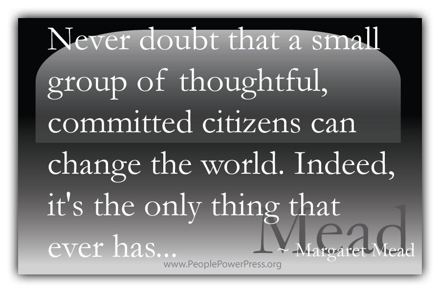 Margaret Mead Quote - Never doubt that a small group of thoughtful committed citizens... - Black