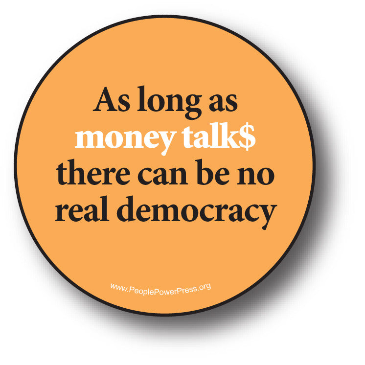 As Long as Money Talks there can be No Real Democracy - Orange