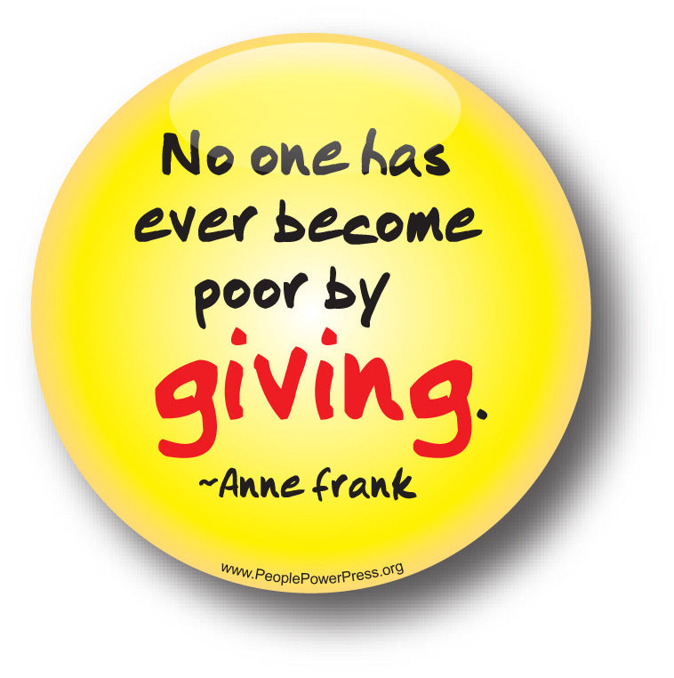 No one had ever become poor by Giving - Anne Frank - Poverty Button