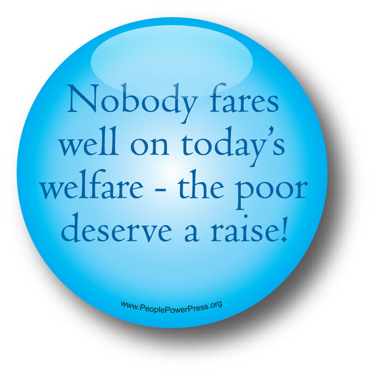 Nobody Fares Well On Today's Welfare - The Poor Deserve A Raise! - Poverty Button