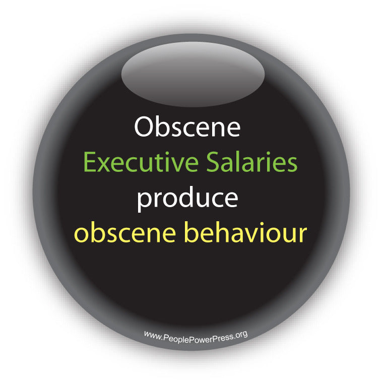 Obscene Executive Salaries Produce Obscene Behaviour. Anti-Corporate Design