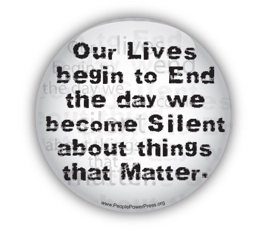 Our Lives Begin To End The Day We Become Silent About The Things That Matter - White - Civil Rights Button