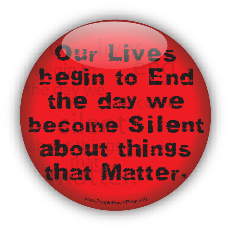 Our Lives Begin To End The Day We Become Silent About The Things That Matter - Red - Civil Rights Button
