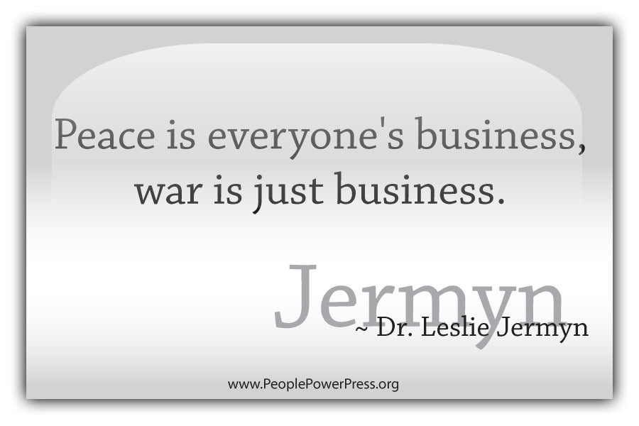Peace Is Everyones Business, War Is Just Business - Whtie