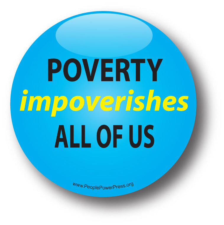 Poverty Impoverishes All Of Us - Poverty Button