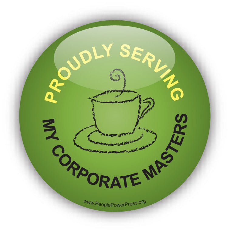 Proudly Serving My Corporate Masters -  Anti-Corporate Design