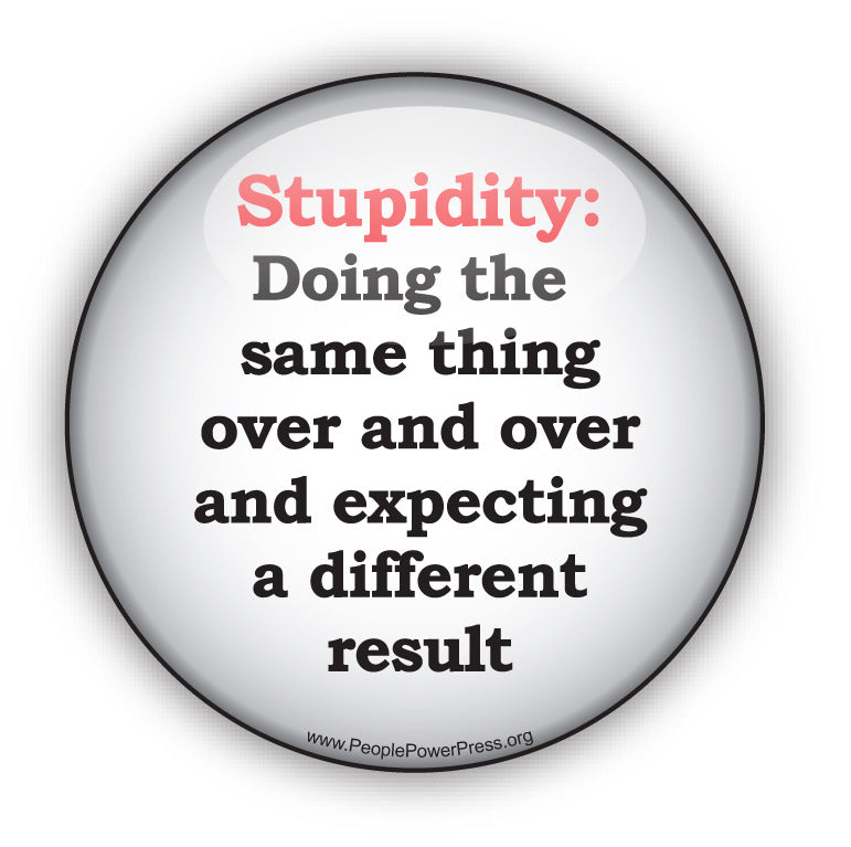 Stupidity: Doing the dame thing over and over and expecting a different result - Civil Rights Button