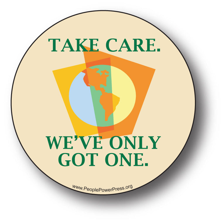 Take Care. We've Only Got One - Earth - Environmental Button