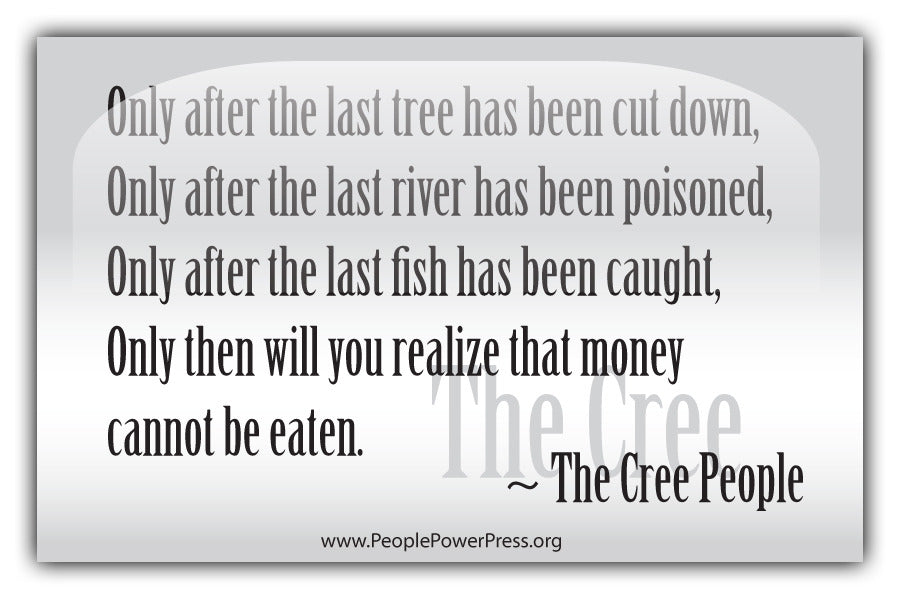 The Cree People Quote - Only after the last tree has been cut down... - Whtie