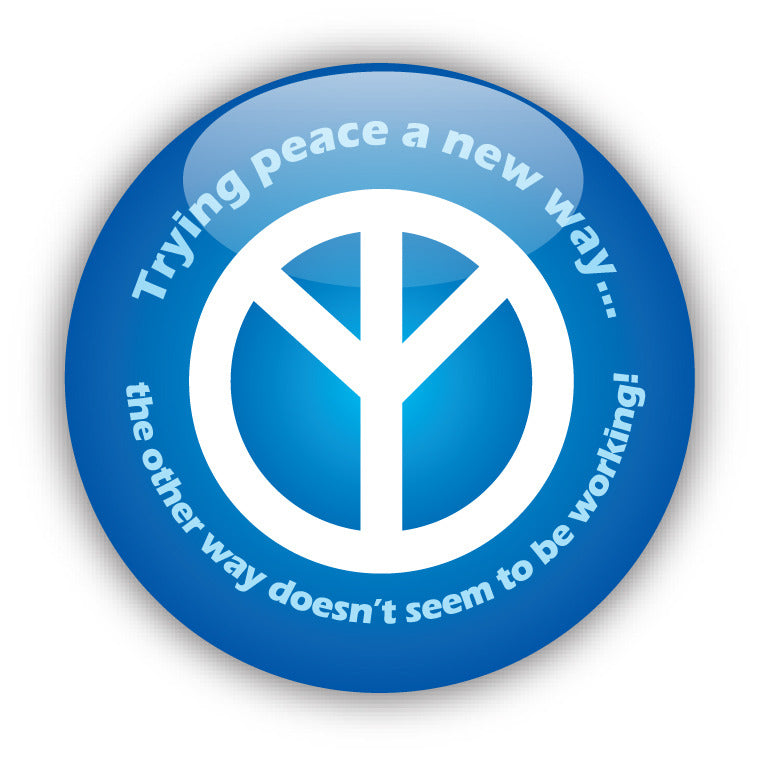 Trying Peace a New Way... The Other Way Doesn't Seem To Be Working! - Peace Button