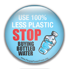 Use 100% less plastic stop buying bottled water pinback button