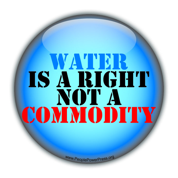 Water Is A Right Not A Commodity - water rights Button