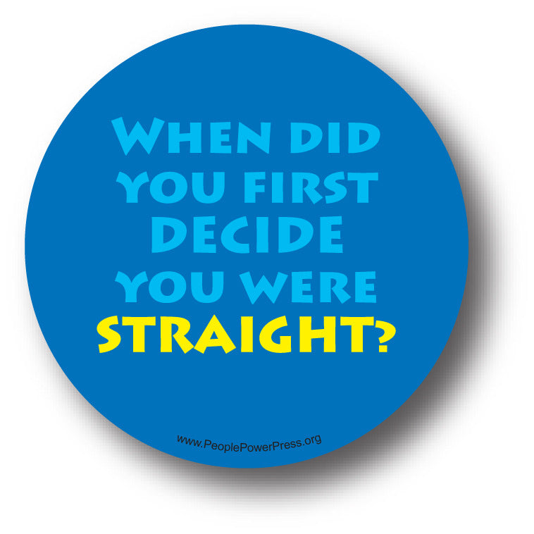 When Did You First Decide You Were Straight? - Queer Button