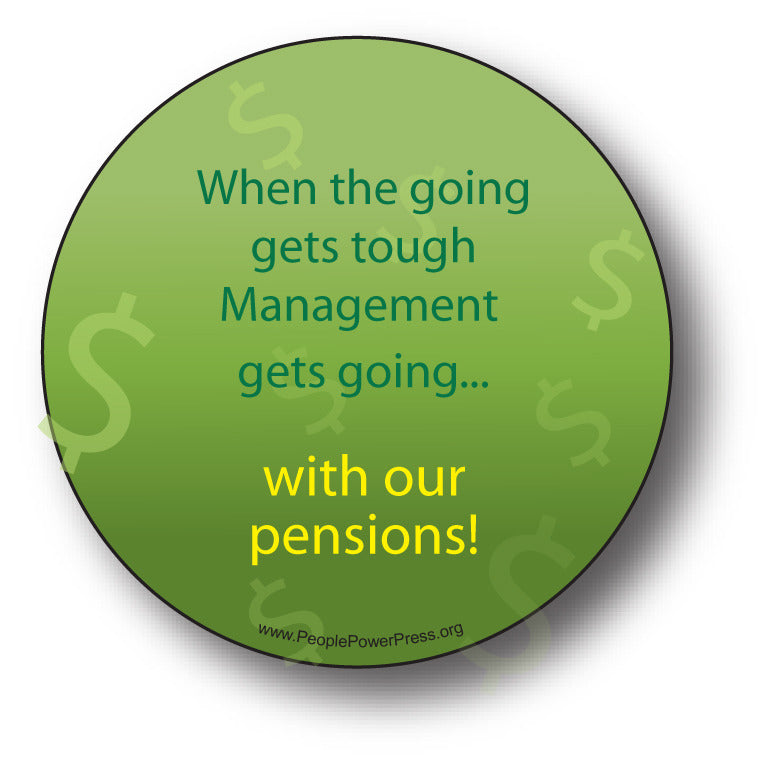When The Going Gets Tough Management Gets Going ... With Our Pensions!