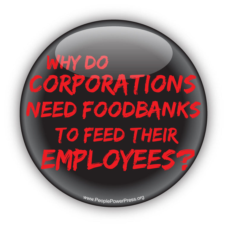 Why Do Corporations Need Foodbanks To Feed Their Employees? - Anti-Corporate Design