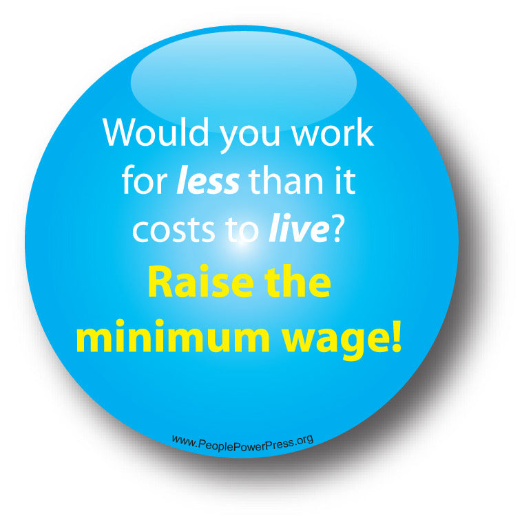 Would You Work For Less Than It Costs To Live? Raise The Minimum Wage! - Poverty Button