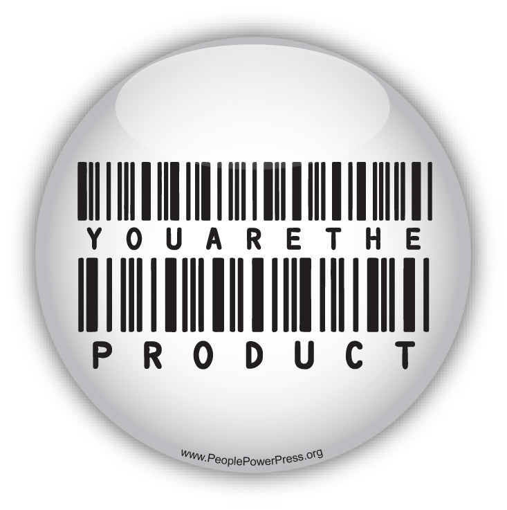 You Are The Product - White - Consumerism Button