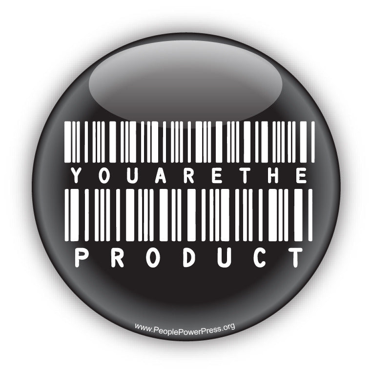 You Are The Product - Black - Consumerism Button