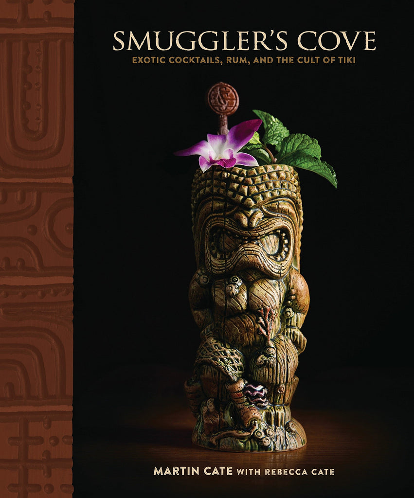 Smuggler's Cove: Exotic Cocktails, Rum, and the Cult of Tiki: Martin Cate, Rebecca Cate - TikiFreek