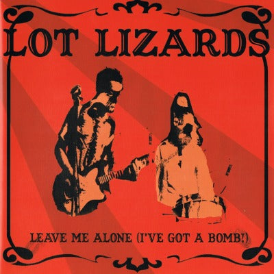 "Lot Lizards (UK) - Leave Me Alone (I've Got A Bomb!) (7"" Single)"