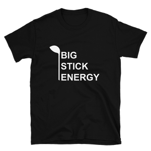 Big Stick Energy T-Shirt