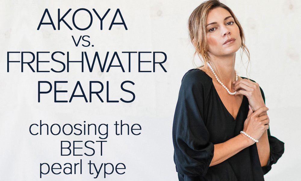 Akoya vs Freshwater Pearls: Which Pearl Type to Buy