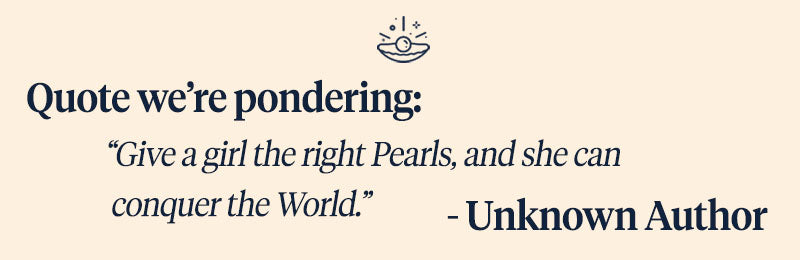 "Pearls of Joy Pearl Quote of the Week:  ""Give a girl the right Pearls, and she can conquer the World."" - Unknown Author"