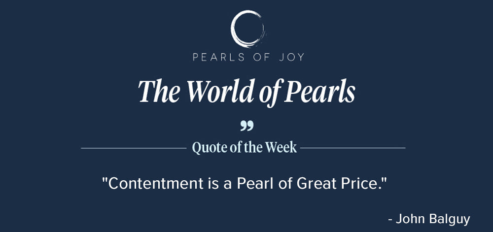 """Pearls of Joy Pearl Quote of the Week: """"Contentment is a Pearl of Great Price."""" - John Balguy"""