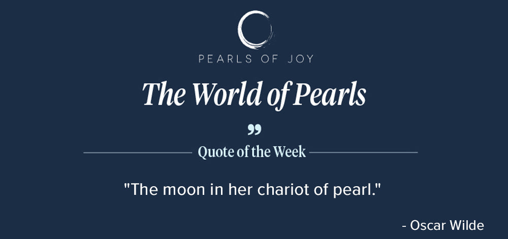 """Pearls of Joy Pearl Quote of the Week: """"The moon in her chariot of pearl."""" -  Oscar Wilde"""