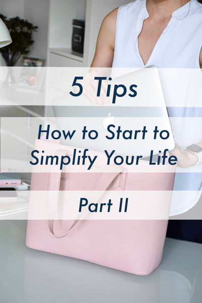5 Tips on How to Start to Simplify Your Life - Part II