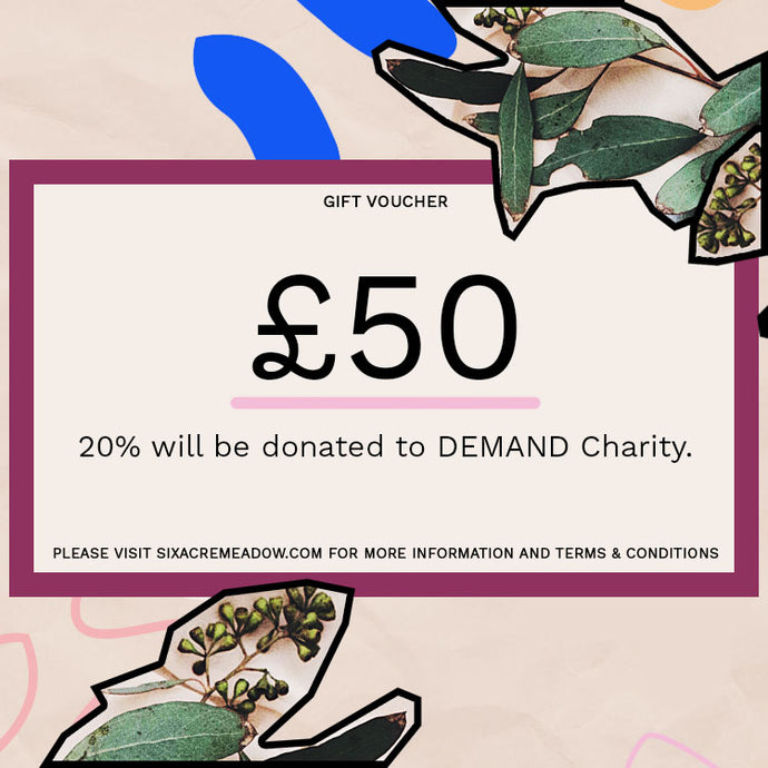 £50 gift voucher with 20% donation to DEMAND Charity
