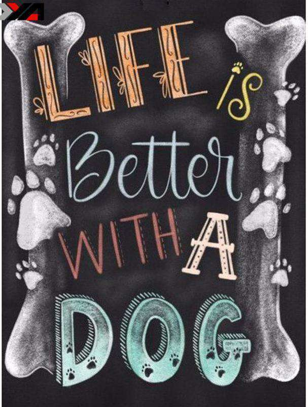 Life Is Better With A Dog - BlingPainting