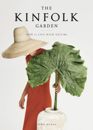 The kinfolk garden how to live with nature John Burns