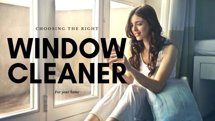 Choosing the Right Window Cleaner for Your Home